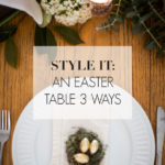 Style It: An Easter Table 3 Ways