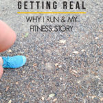 Getting Real: Why I Run and My Fitness Story