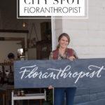 City Spot: Floranthropist