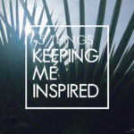 5 Things Keeping Me Inspired