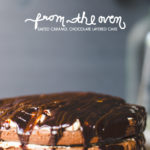 From the Oven: Salted Caramel Chocolate Layered Cake