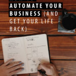 How to Automate Your Business (and Get Your Life Back)