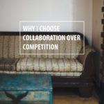 Why I Choose Collaboration over Competition
