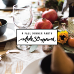 A Fall Dinner Party (Whole30 Approved)