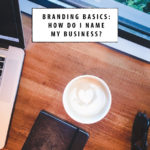 Branding Basics: How do I name my business?