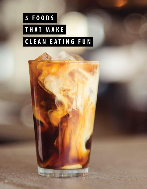 5 foods that make clean eating fun